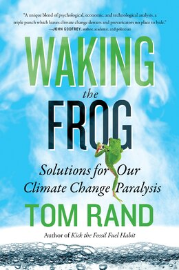 Book Waking The Frog: Solutions For Our Climate Change Paralysis by Tom Rand
