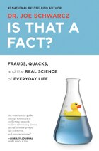 Is That A Fact?: Frauds, Quacks, And The Real Science Of Everyday Life