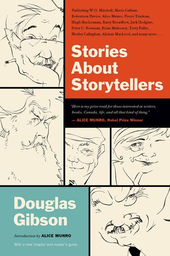 Stories About Storytellers: Publishing W.o. Mitchell, Mavis Gallant, Robertson Davies, Alice Munro, Pierre Trudeau, Hugh Maclen by Douglas Gibson