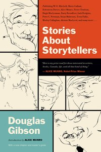 Stories About Storytellers: Publishing W.o. Mitchell, Mavis Gallant, Robertson Davies, Alice Munro…