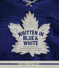 Written In Blue And White: The Toronto Maple Leafs Contracts And Historical Documents From The…