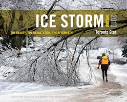 Book Ice Storm, Ontario 2013: The Beauty, The Devastation, The Aftermath by The Toronto Star