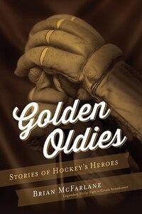 Golden Oldies: Stories Of Hockey's Heroes