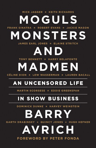 Moguls, Monsters And Madmen: An Uncensored Life In Show Business by Barry Avrich