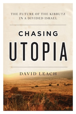 Book Chasing Utopia: The Future Of The Kibbutz In A Divided Israel by David Leach