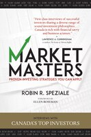 Market Masters: Interviews With Canada's Top Investors - Proven Investing Strategies You Can Apply