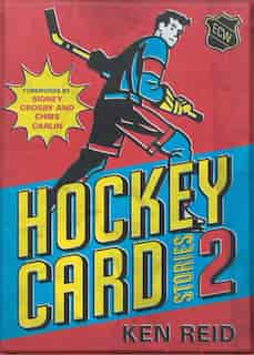 Hockey Card Stories 2: 59 More True Tales From Your Favourite Players by Ken Reid
