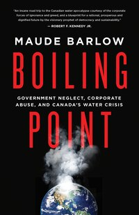 Boiling Point: Government Neglect, Corporate Abuse, And Canada's water crisis