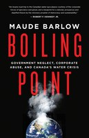 Book Boiling Point: Government Neglect, Corporate Abuse, And Canada'swatercrisis by Maude Barlow
