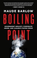 Book Boiling Point: Government Neglect, Corporate Abuse, And Canada's water crisis by Maude Barlow