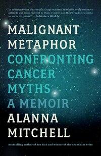 Malignant Metaphor: Confronting Cancer Myths, A Memoir