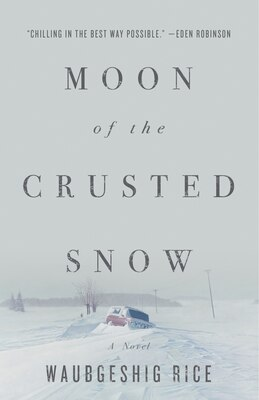 Book Moon Of The Crusted Snow: A Novel by Waubgeshig Rice