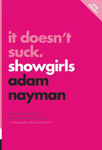 It Doesn't Suck: Showgirls by Adam Nayman