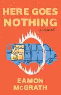 Here Goes Nothing: A Novel by Eamon Mcgrath