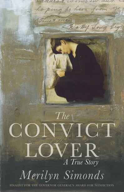 The Convict Lover: A True Story by Merilyn Simonds