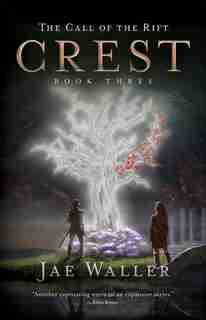 The Call Of The Rift: Crest by Jae Waller