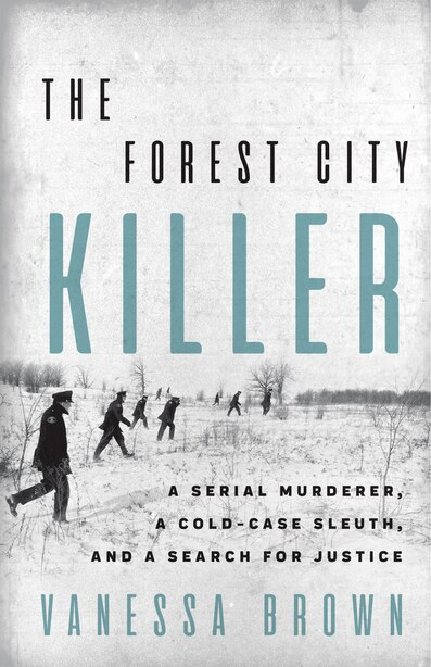 The Forest City Killer: A Serial Murderer, A Cold-case Sleuth, And A Search For Justice by Vanessa Brown