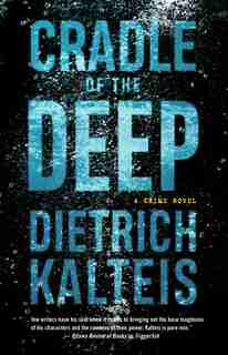 Cradle Of The Deep: A Crime Novel by Dietrich Kalteis