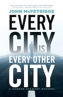 Every City Is Every Other City: A Gordon Stewart Mystery