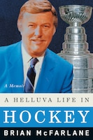 A Helluva Life In Hockey: A Memoir
