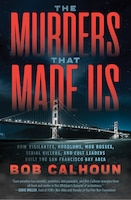 The Murders That Made Us: How Vigilantes, Hoodlums, Mob Bosses, Serial Killers, And Cult Leaders…