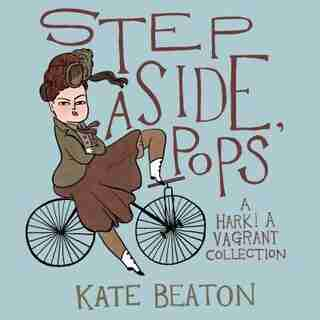 Step Aside, Pops: A Hark! A Vagrant Collection de Kate Beaton