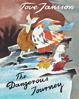 The Dangerous Journey: A Tale Of Moomin Valley by Tove Jansson
