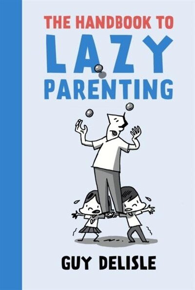 The Handbook To Lazy Parenting by Guy Delisle