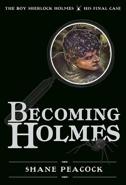 Book Becoming Holmes: The Boy Sherlock Holmes, His Final Case by Shane Peacock