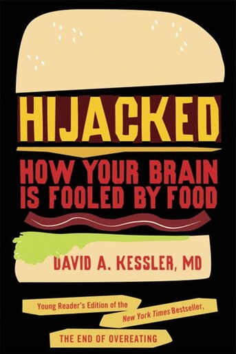 Hijacked: How Your Brain Is Fooled By Food by David A. Kessler