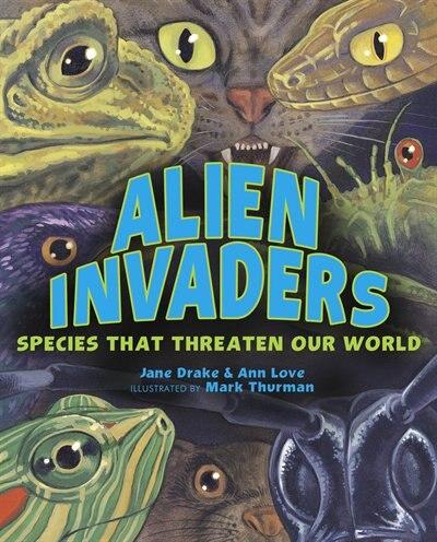 Alien Invaders: Species That Threaten Our World by Jane Drake