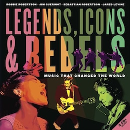 Book Legends, Icons & Rebels: Music That Changed The World by Robbie Robertson