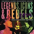 Legends, Icons & Rebels: Music That Changed The World