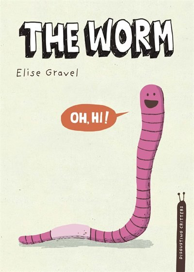 The Worm: The Disgusting Critters Series by Elise Gravel