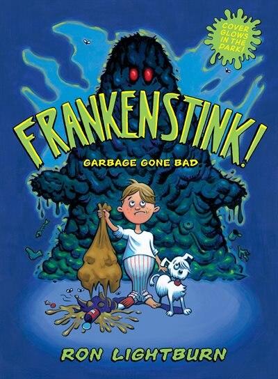 Frankenstink!: Garbage Gone Bad by Ron Lightburn