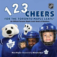 1, 2, 3 Cheers For The Toronto Maple Leafs!: An Official Toronto Maple Leafs Book Of Numbers