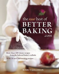 The Best of BetterBaking.com: More Than 200 Classic Recipes From the Beloved Baker's Website