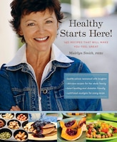 Healthy Starts Here!: 140 Recipes That Will Make You Feel Great
