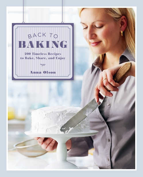 Back To Baking: 200 Timeless Recipes To Bake, Share And Enjoy by Anna Olson