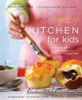 Everyday Kitchen For Kids: 100 Amazing Savory and Sweet Recipes Children Can Really Make by Jennifer Low