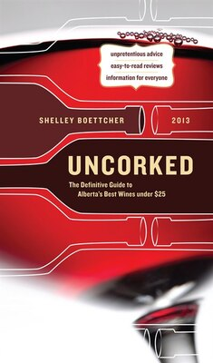 Book Uncorked!: The Definitive Guide to Alberta's Best Wines Under $25 by Shelley Boettcher