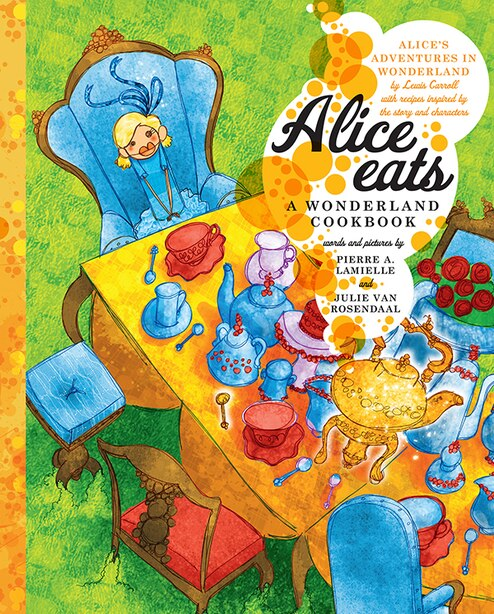 Alice Eats: A Wonderland Cookbook by Pierre A Lamielle