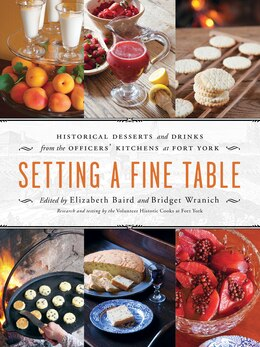 Book Setting a Fine Table: Historic Desserts and Drinks from the Officers' Kitchens at Fort York by Elizabeth Baird
