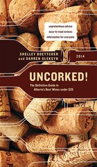 Uncorked!: The Definitive Guide to Alberta's Best Wines under $25, 2014