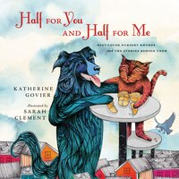 Half for You and Half for Me: Best-loved Nursery Rhymes and the Stories Behind Them