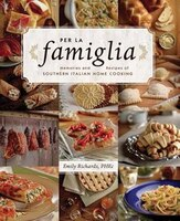 Per La Famiglia: Memories and Recipes of Southern Italian Home Cooking