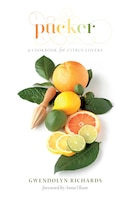 Pucker: A Cookbook for Citrus Lovers