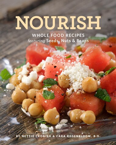 Nourish: Whole Food Recipes Featuring Seeds, Nuts And Beans by Nettie Cronish