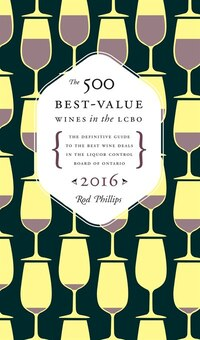 The 500 Best-value Wines In The Lcbo: The Definitive Guide To The Best Wine Deals In The Liquor…