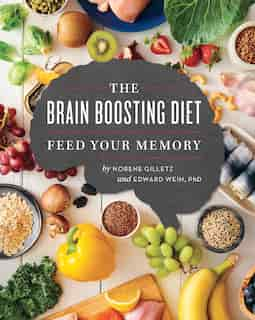 The Brain Boosting Diet: Feed Your Memory by Norene Gilletz